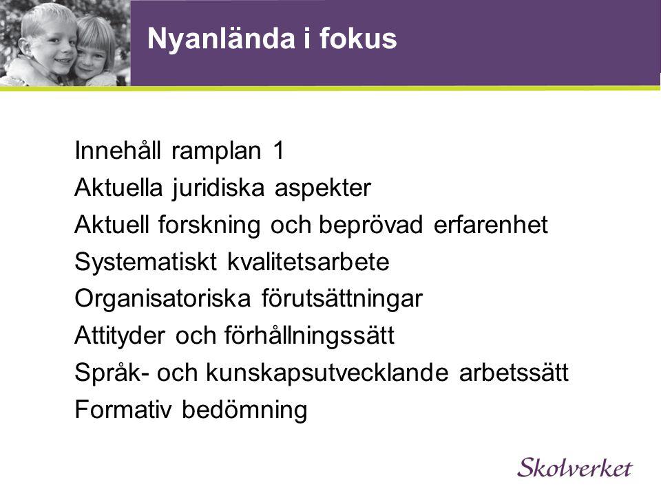 Nyanlända i fokus Innehåll ramplan 1 Aktuella juridiska aspekter Aktuell forskning och beprövad erfarenhet Systematiskt kvalitetsarbete Organisatoriska förutsättningar Attityder och förhållningssätt Språk- och kunskapsutvecklande arbetssätt Formativ bedömning