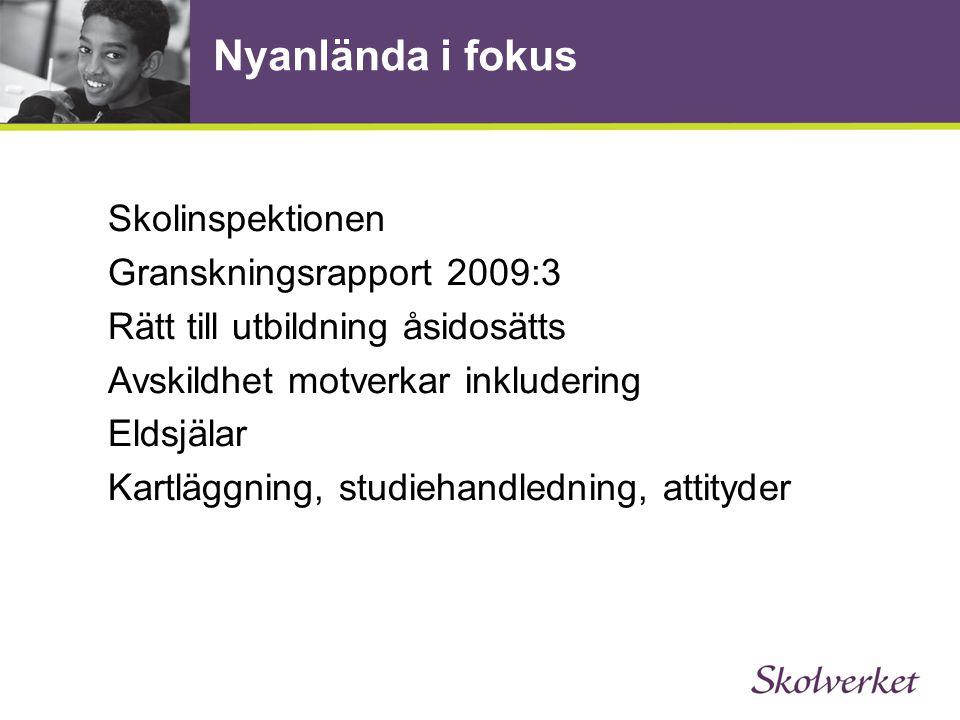Nyanlända i fokus Skolinspektionen Granskningsrapport 2009:3 Rätt till utbildning åsidosätts Avskildhet motverkar inkludering Eldsjälar Kartläggning, studiehandledning, attityder