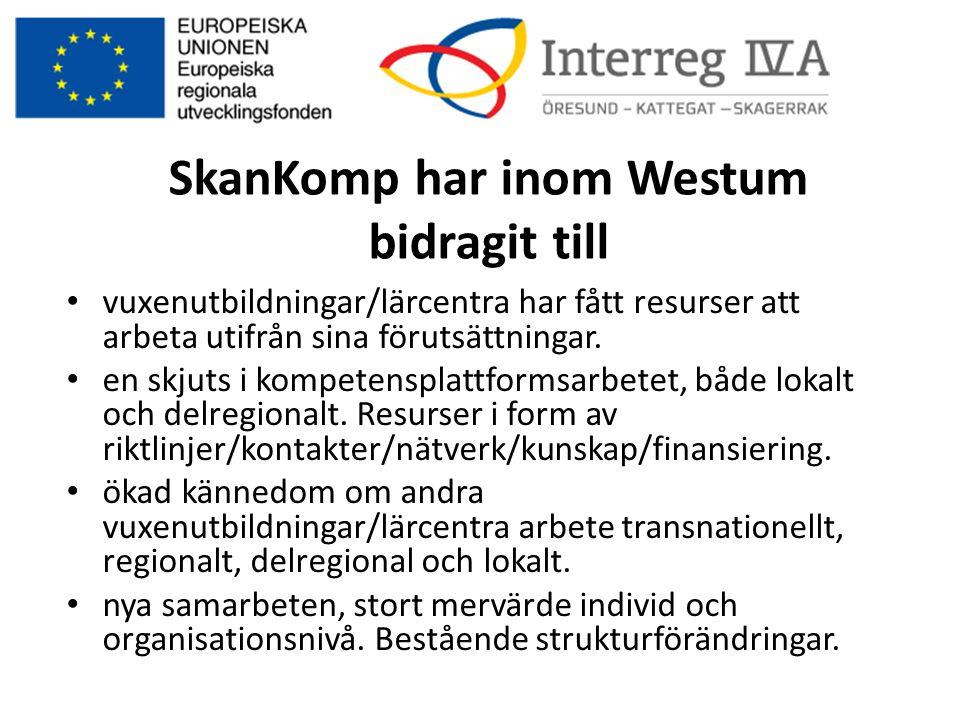 SkanKomp har inom Westum bidragit till • vuxenutbildningar/lärcentra har fått resurser att arbeta utifrån sina förutsättningar. • en skjuts i kompeten