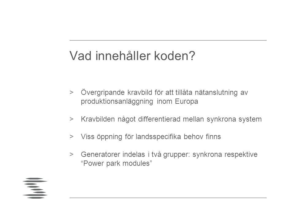 Vad innehåller koden? >Övergripande kravbild för att tillåta nätanslutning av produktionsanläggning inom Europa >Kravbilden något differentierad mella