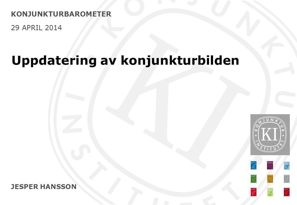 JESPER HANSSON KONJUNKTURBAROMETER 29 APRIL 2014 Uppdatering av konjunkturbilden