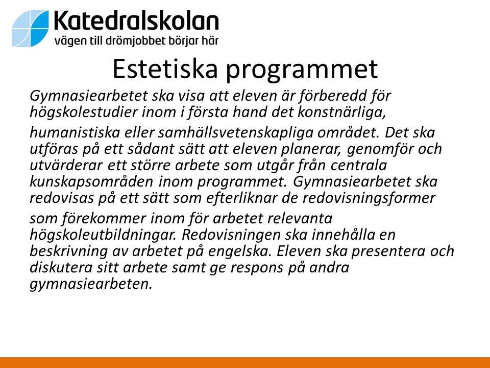 Estetiska programmet • Gymnasiearbetet ska utgå från de centrala kunskapsområdena för det estetiska programmet: – Estetik – Konst – Kultur – Kommunikation