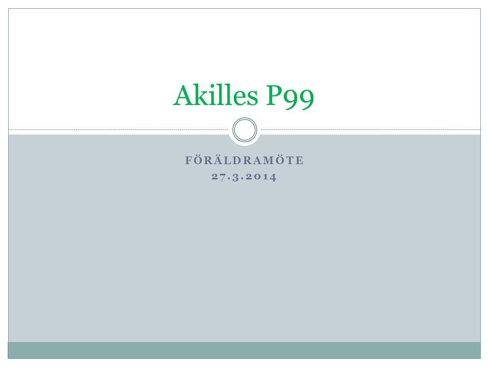 FÖRÄLDRAMÖTE 27.3.2014 Akilles P99