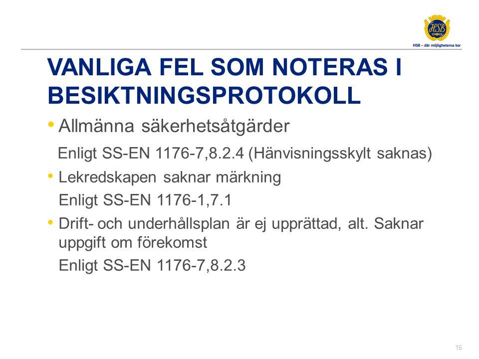 VANLIGA FEL SOM NOTERAS I BESIKTNINGSPROTOKOLL • Allmänna säkerhetsåtgärder Enligt SS-EN 1176-7,8.2.4 (Hänvisningsskylt saknas) • Lekredskapen saknar