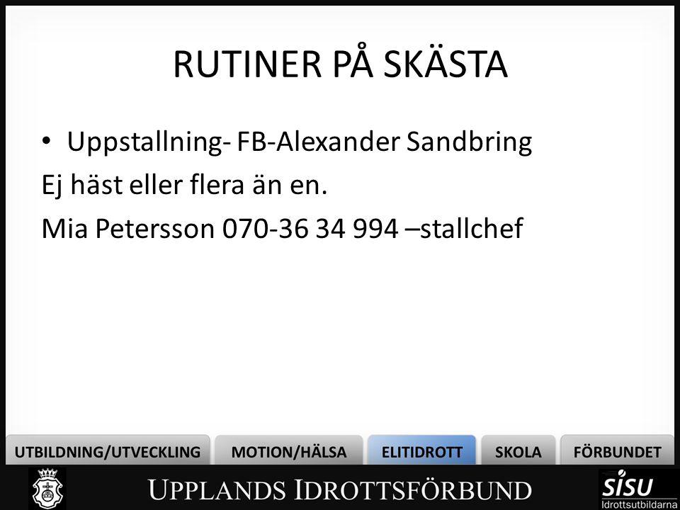 RUTINER PÅ SKÄSTA • Uppstallning- FB-Alexander Sandbring Ej häst eller flera än en. Mia Petersson 070-36 34 994 –stallchef