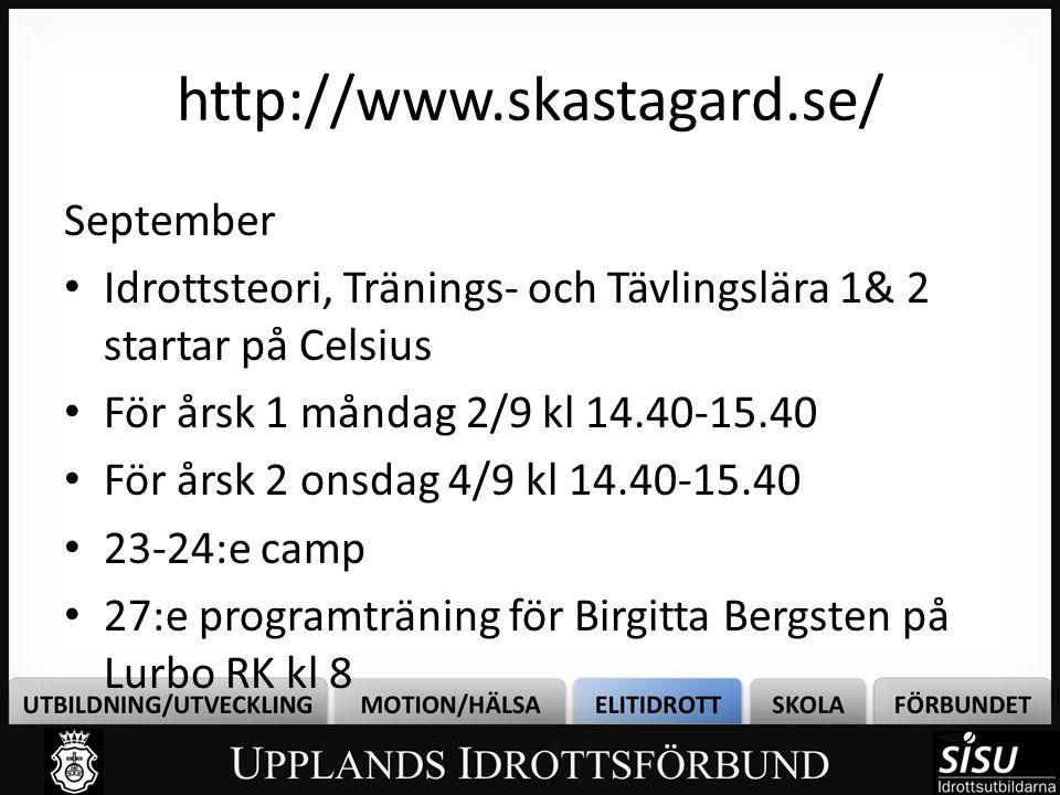 http://www.skastagard.se/ September • Idrottsteori, Tränings- och Tävlingslära 1& 2 startar på Celsius • För årsk 1 måndag 2/9 kl 14.40-15.40 • För år