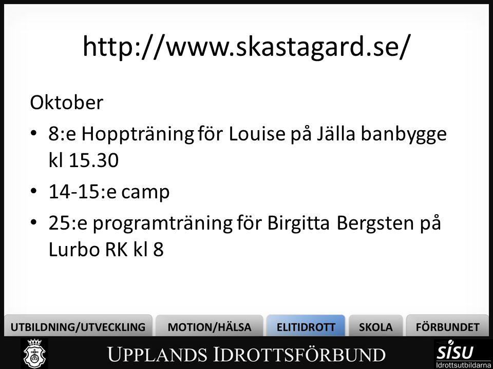 http://www.skastagard.se/ Oktober • 8:e Hoppträning för Louise på Jälla banbygge kl 15.30 • 14-15:e camp • 25:e programträning för Birgitta Bergsten p