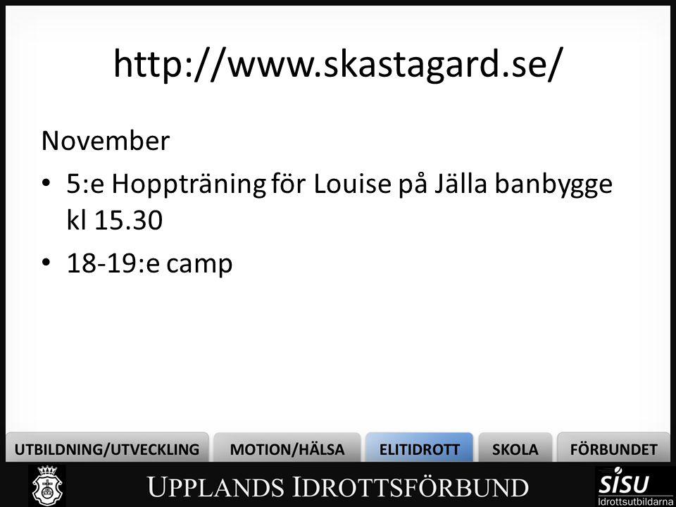 http://www.skastagard.se/ November • 5:e Hoppträning för Louise på Jälla banbygge kl 15.30 • 18-19:e camp