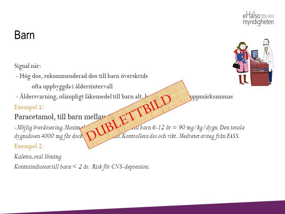 Barn Signal när: - Hög dos, rekommenderad dos till barn överskrids ofta uppbyggda i åldersintervall - Åldersvarning, olämpligt läkemedel till barn alt