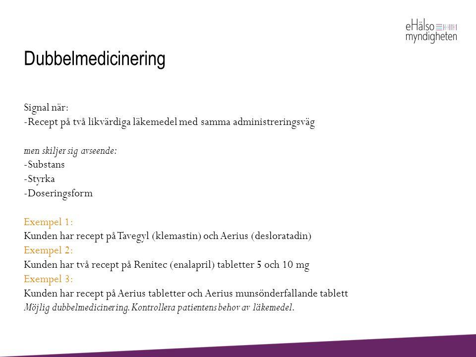 Dubbelmedicinering Signal när: -Recept på två likvärdiga läkemedel med samma administreringsväg men skiljer sig avseende: -Substans -Styrka -Doserings
