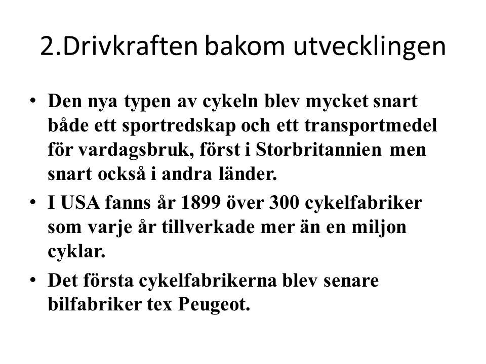 2.Drivkraften bakom utvecklingen • Den nya typen av cykeln blev mycket snart både ett sportredskap och ett transportmedel för vardagsbruk, först i Sto