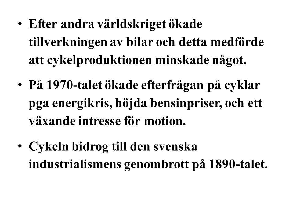 • Efter andra världskriget ökade tillverkningen av bilar och detta medförde att cykelproduktionen minskade något. • På 1970-talet ökade efterfrågan på