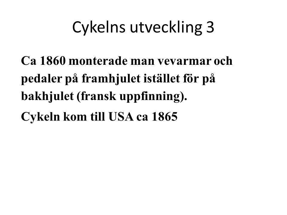 Cykelns utveckling 3 Ca 1860 monterade man vevarmar och pedaler på framhjulet istället för på bakhjulet (fransk uppfinning). Cykeln kom till USA ca 18