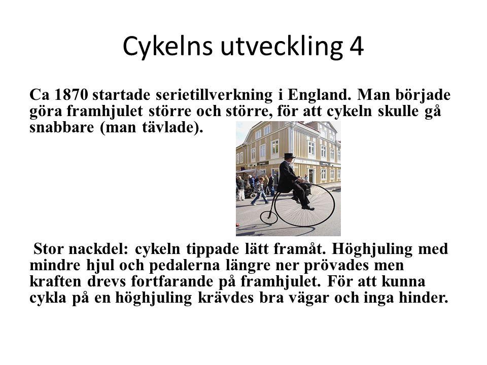 Cykelns utveckling 4 Ca 1870 startade serietillverkning i England. Man började göra framhjulet större och större, för att cykeln skulle gå snabbare (m