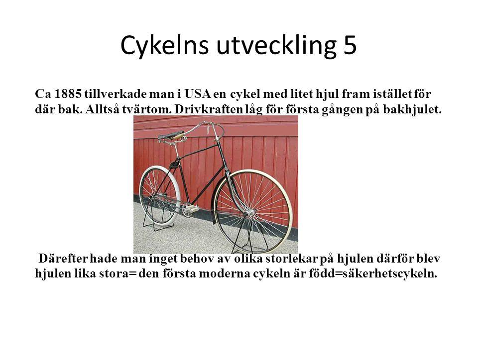 Cykelns utveckling 5 Ca 1885 tillverkade man i USA en cykel med litet hjul fram istället för där bak. Alltså tvärtom. Drivkraften låg för första gånge