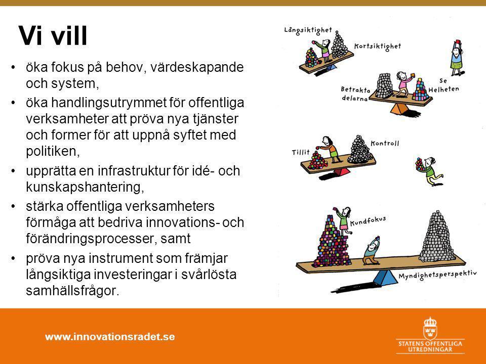 www.innovationsradet.se Vi vill •öka fokus på behov, värdeskapande och system, •öka handlingsutrymmet för offentliga verksamheter att pröva nya tjänst
