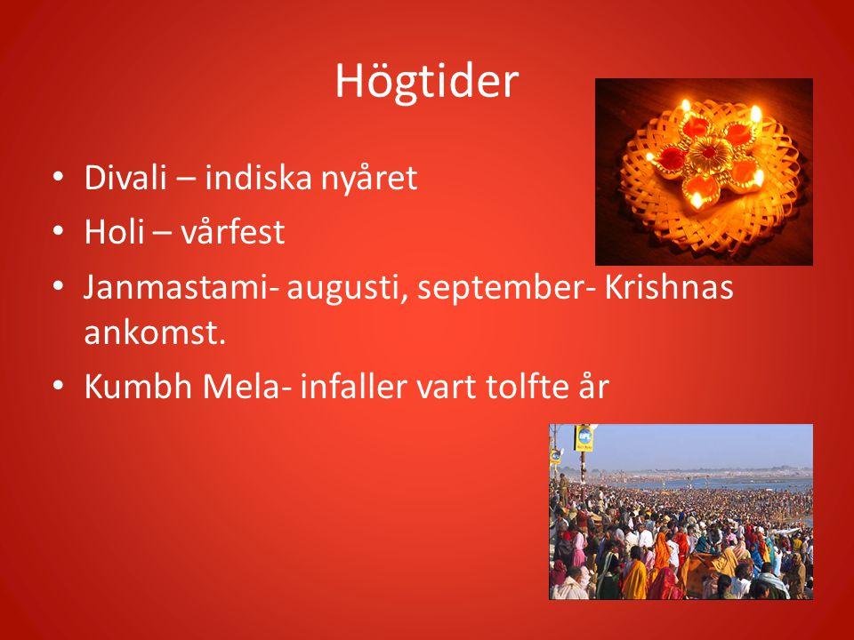 Högtider • Divali – indiska nyåret • Holi – vårfest • Janmastami- augusti, september- Krishnas ankomst. • Kumbh Mela- infaller vart tolfte år