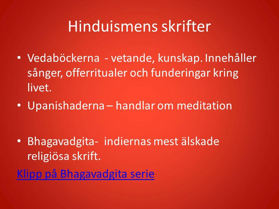 Hinduismens skrifter • Vedaböckerna - vetande, kunskap. Innehåller sånger, offerritualer och funderingar kring livet. • Upanishaderna – handlar om med