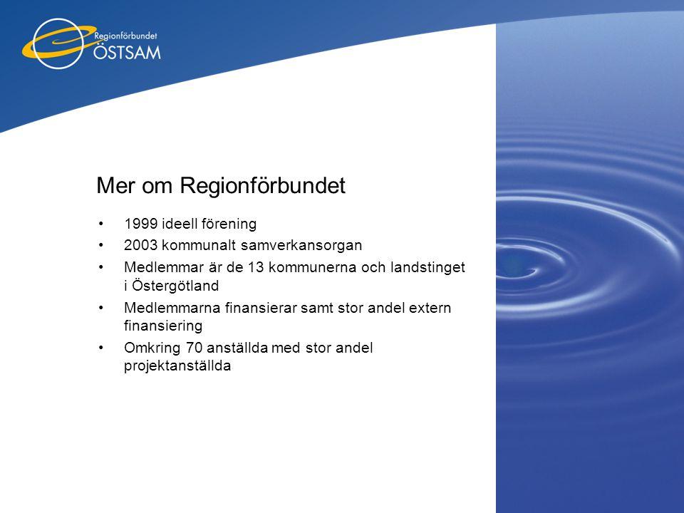 Mer om Regionförbundet •1999 ideell förening •2003 kommunalt samverkansorgan •Medlemmar är de 13 kommunerna och landstinget i Östergötland •Medlemmarn