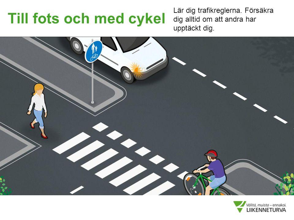 Till fots och med cykel Lär dig trafikreglerna. Försäkra dig alltid om att andra har upptäckt dig.