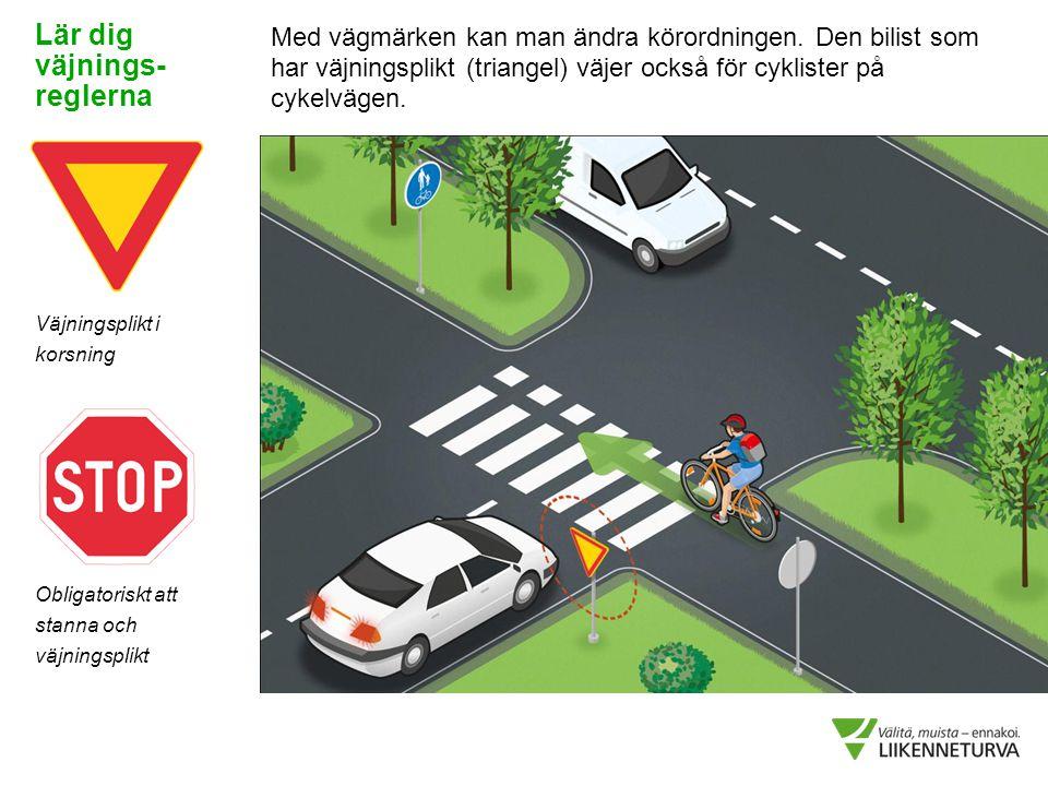 Lär dig väjnings- reglerna Med vägmärken kan man ändra körordningen. Den bilist som har väjningsplikt (triangel) väjer också för cyklister på cykelväg
