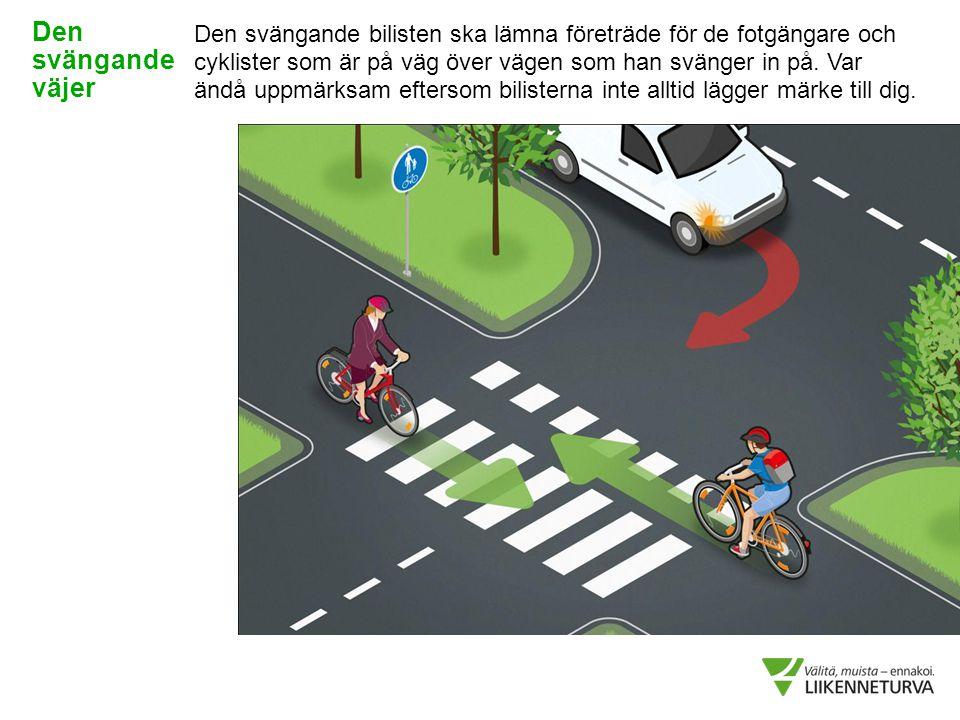 Den svängande bilisten ska lämna företräde för de fotgängare och cyklister som är på väg över vägen som han svänger in på. Var ändå uppmärksam efterso