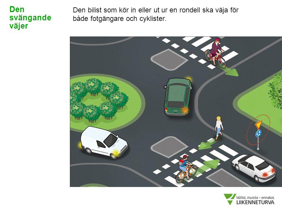 Den bilist som kör in eller ut ur en rondell ska väja för både fotgängare och cyklister. Den svängande väjer