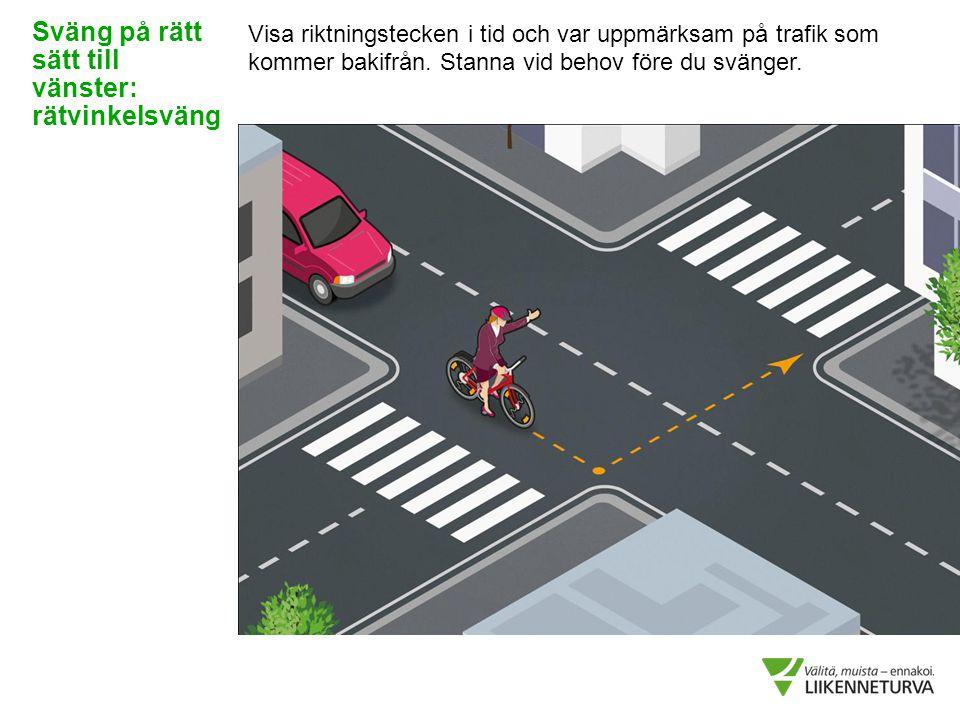Visa riktningstecken i tid och var uppmärksam på trafik som kommer bakifrån. Stanna vid behov före du svänger. Sväng på rätt sätt till vänster: rätvin