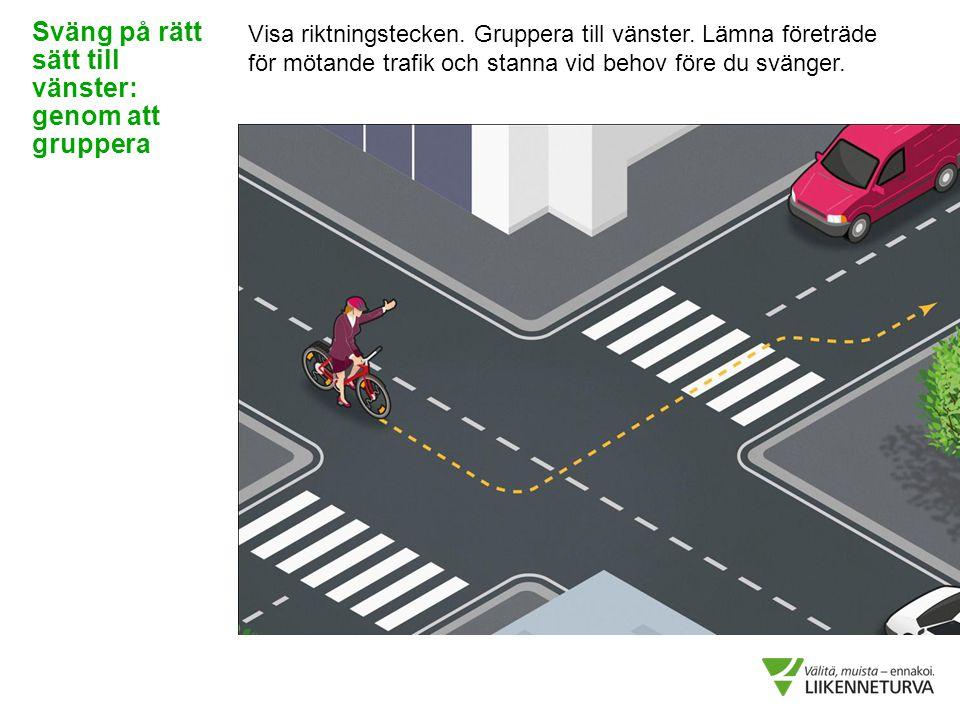 Visa riktningstecken. Gruppera till vänster. Lämna företräde för mötande trafik och stanna vid behov före du svänger. Sväng på rätt sätt till vänster: