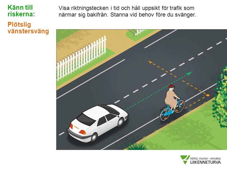 Visa riktningstecken i tid och håll uppsikt för trafik som närmar sig bakifrån. Stanna vid behov före du svänger. Känn till riskerna: Plötslig vänster