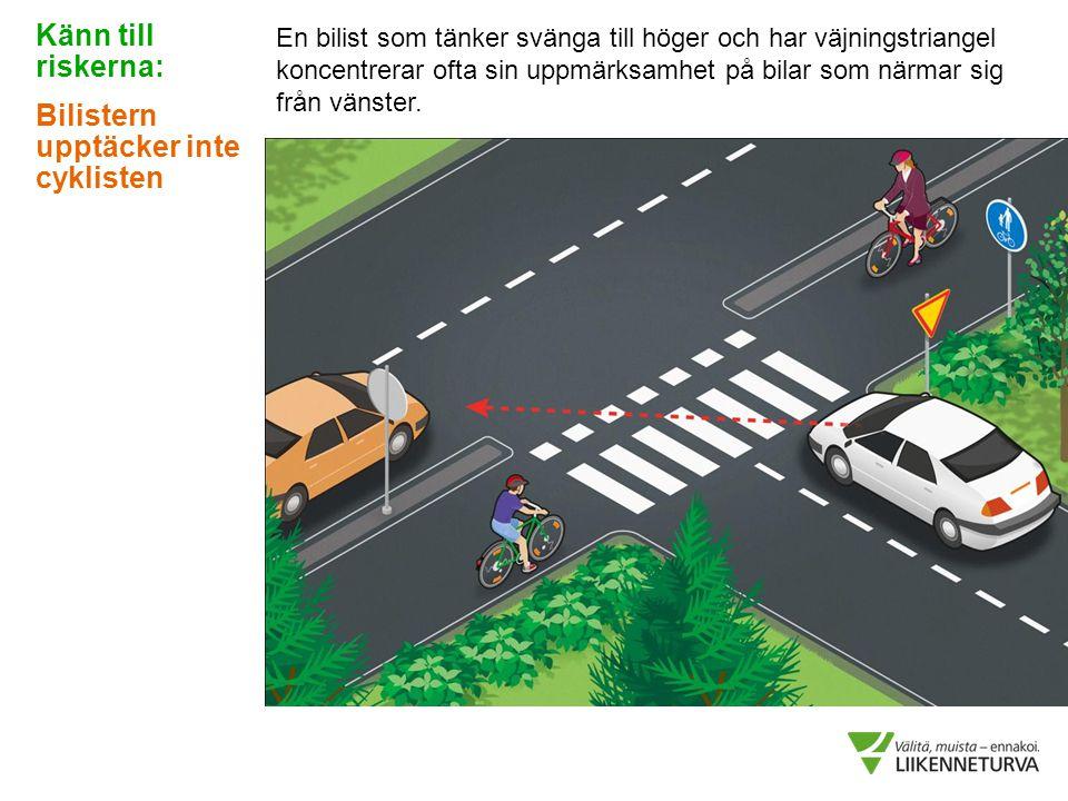 En bilist som tänker svänga till höger och har väjningstriangel koncentrerar ofta sin uppmärksamhet på bilar som närmar sig från vänster. Känn till ri