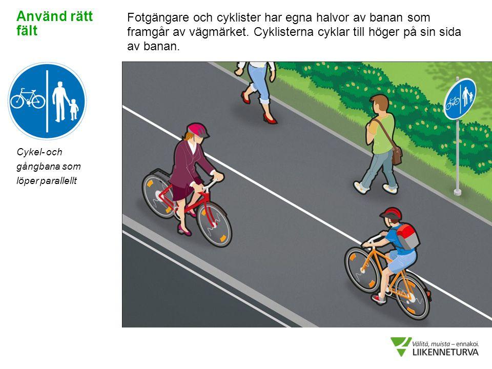 Fotgängare och cyklister har egna halvor av banan som framgår av vägmärket. Cyklisterna cyklar till höger på sin sida av banan. Cykel- och gångbana so