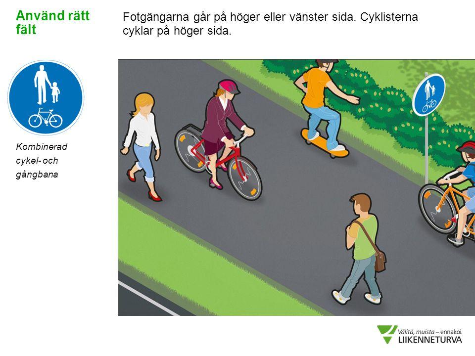 Kombinerad cykel- och gångbana Fotgängarna går på höger eller vänster sida. Cyklisterna cyklar på höger sida. Använd rätt fält