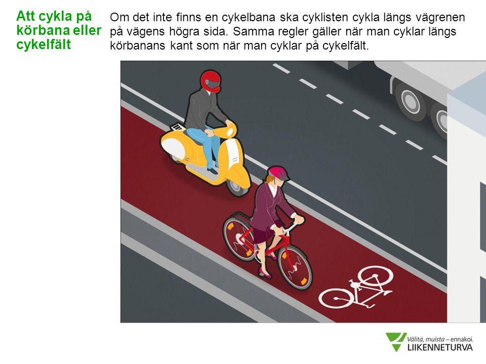 Om det inte finns en cykelbana ska cyklisten cykla längs vägrenen på vägens högra sida. Samma regler gäller när man cyklar längs körbanans kant som nä