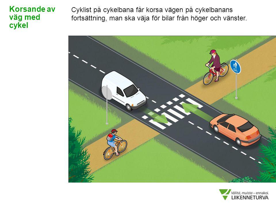Cyklist på cykelbana får korsa vägen på cykelbanans fortsättning, man ska väja för bilar från höger och vänster. Korsande av väg med cykel