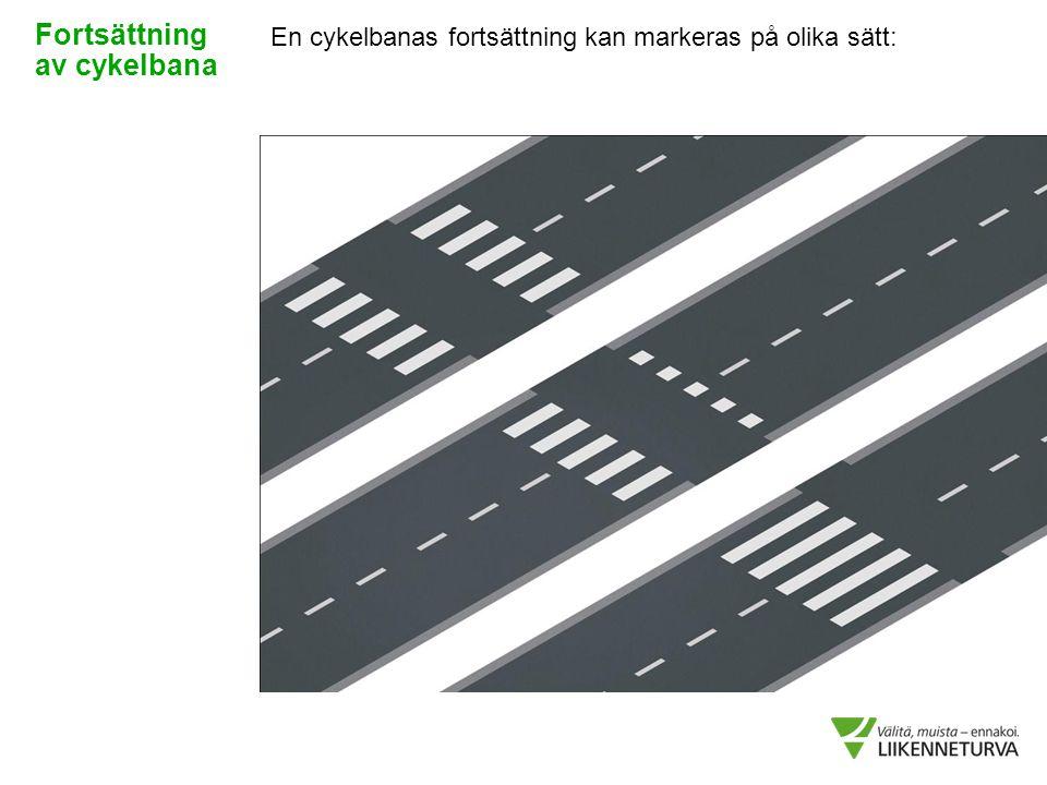 Fortsättning av cykelbana En cykelbanas fortsättning kan markeras på olika sätt: