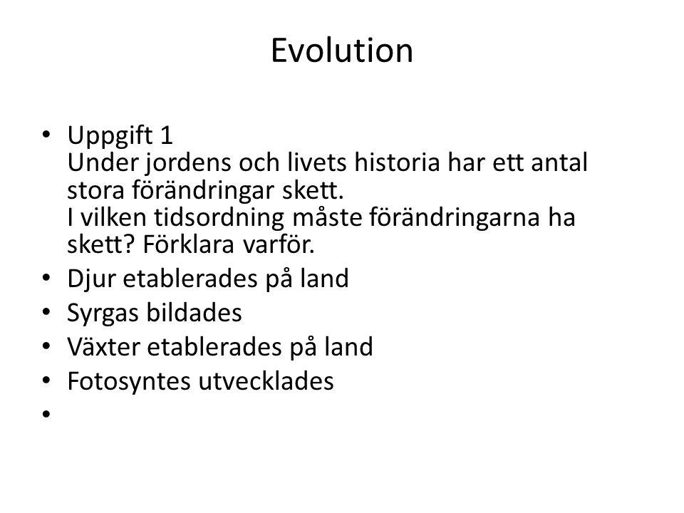 Evolution • Uppgift 1 Under jordens och livets historia har ett antal stora förändringar skett.