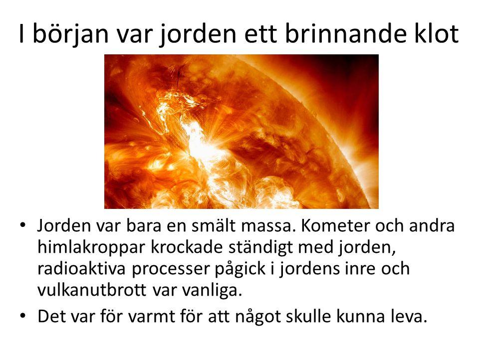 I början var jorden ett brinnande klot • Jorden var bara en smält massa.