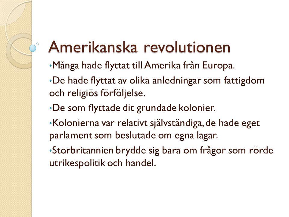 Amerikanska revolutionen • Många hade flyttat till Amerika från Europa. • De hade flyttat av olika anledningar som fattigdom och religiös förföljelse.