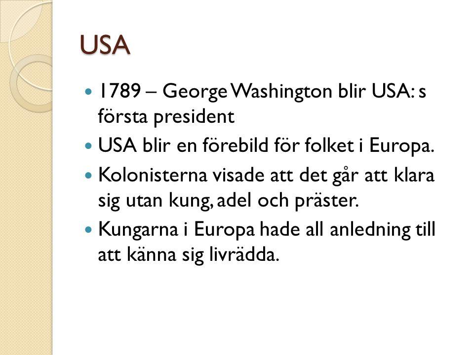 USA  1789 – George Washington blir USA: s första president  USA blir en förebild för folket i Europa.  Kolonisterna visade att det går att klara si