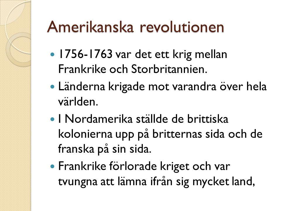 Amerikanska revolutionen  Tidigare hade kungen i Storbritannien sagt att folket i Nordamerika behövde skydd på Frankrike  Efter freden fanns det inget behov av skydd.