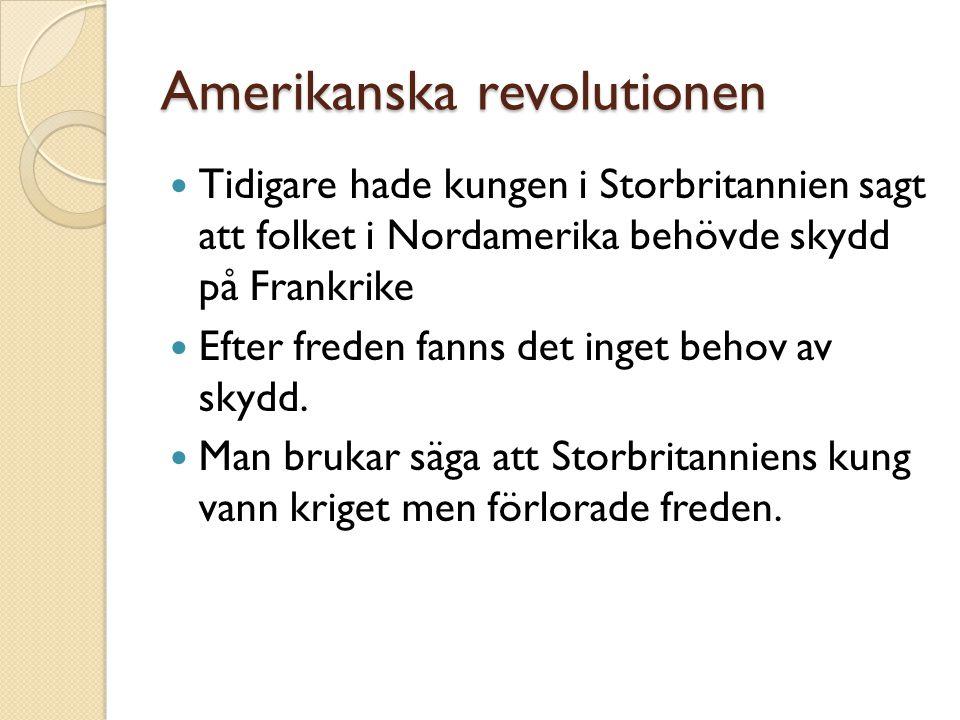 Amerikanska revolutionen  Tidigare hade kungen i Storbritannien sagt att folket i Nordamerika behövde skydd på Frankrike  Efter freden fanns det ing