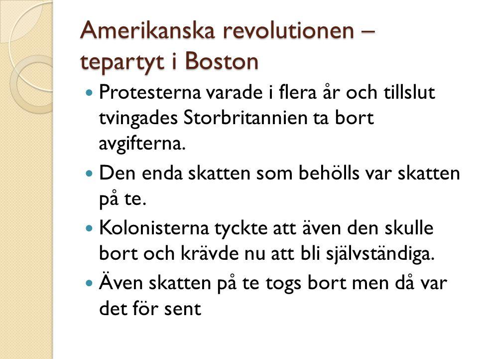 Amerikanska revolutionen – tepartyt i Boston  Protesterna varade i flera år och tillslut tvingades Storbritannien ta bort avgifterna.  Den enda skat
