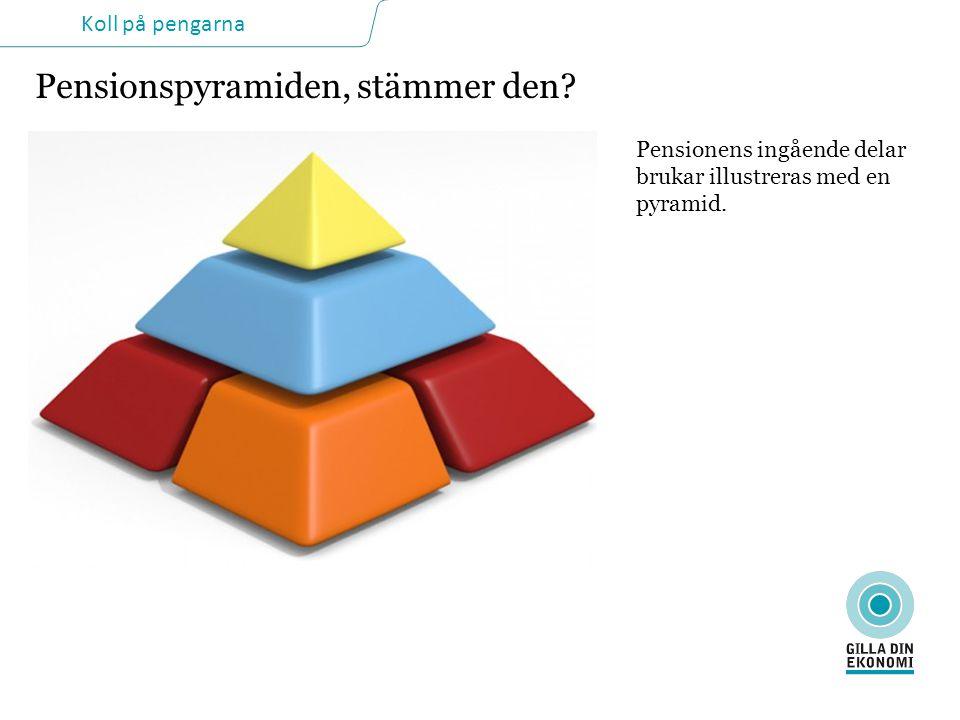 Koll på pengarna Pensionspyramiden, stämmer den.