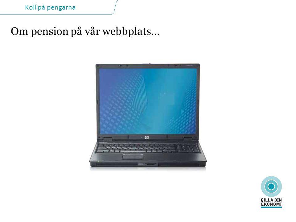 Koll på pengarna Om pension på vår webbplats…