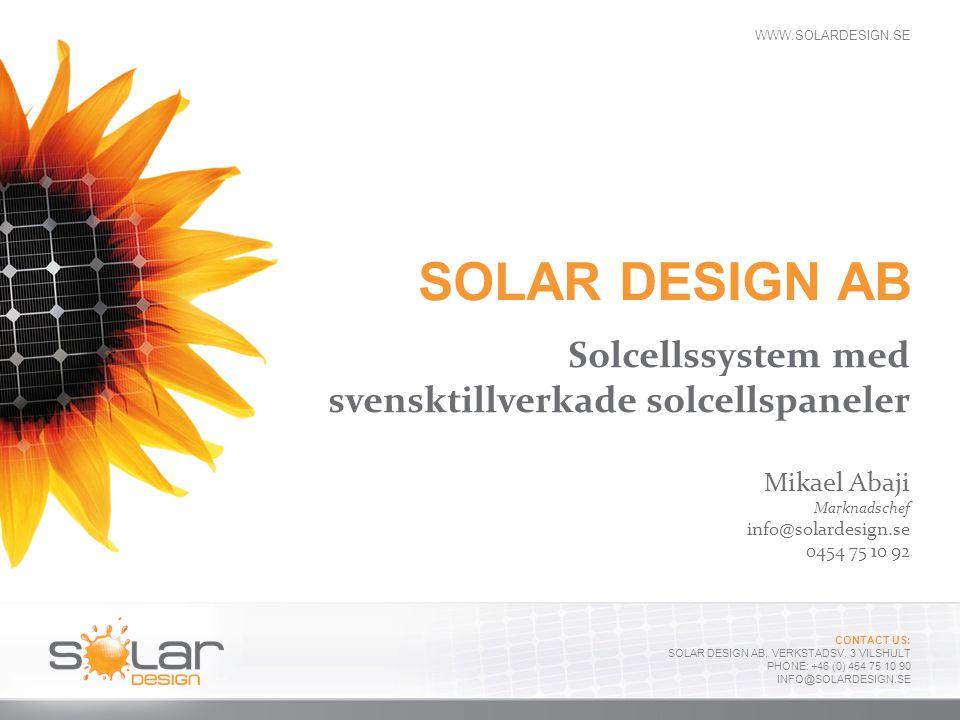 WWW.SOLARDESIGN.SE CONTACT US: SOLAR DESIGN AB, VERKSTADSV. 3 VILSHULT PHONE: +46 (0) 454 75 10 90 INFO@SOLARDESIGN.SE SOLAR DESIGN AB Solcellssystem