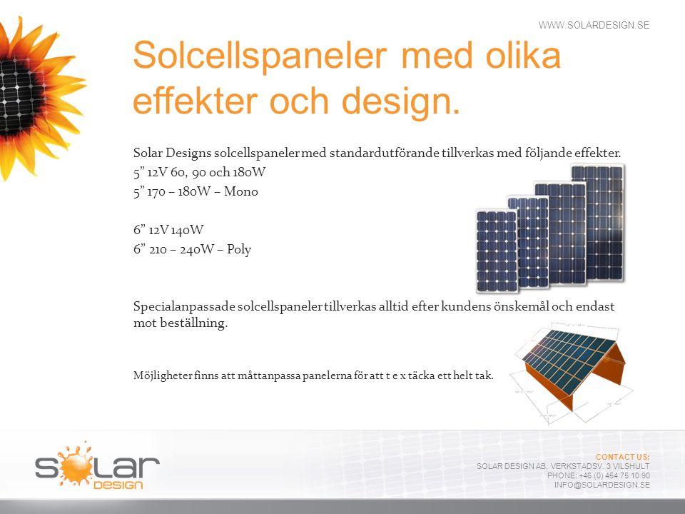 WWW.SOLARDESIGN.SE CONTACT US: SOLAR DESIGN AB, VERKSTADSV. 3 VILSHULT PHONE: +46 (0) 454 75 10 90 INFO@SOLARDESIGN.SE Solar Designs solcellspaneler m