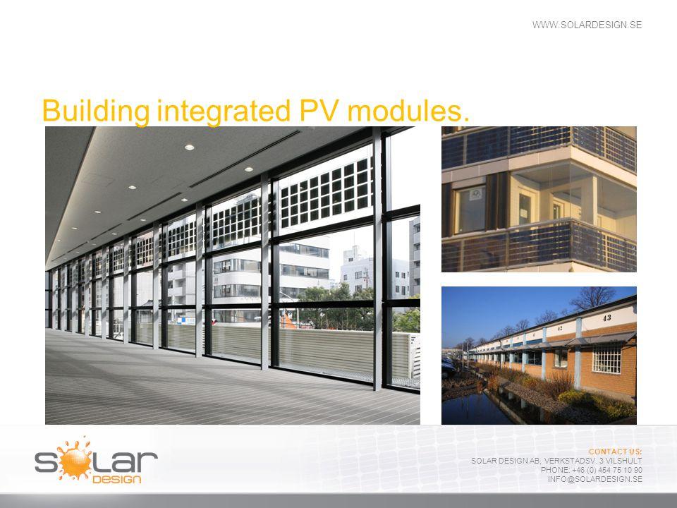 WWW.SOLARDESIGN.SE CONTACT US: SOLAR DESIGN AB, VERKSTADSV. 3 VILSHULT PHONE: +46 (0) 454 75 10 90 INFO@SOLARDESIGN.SE Building integrated PV modules.