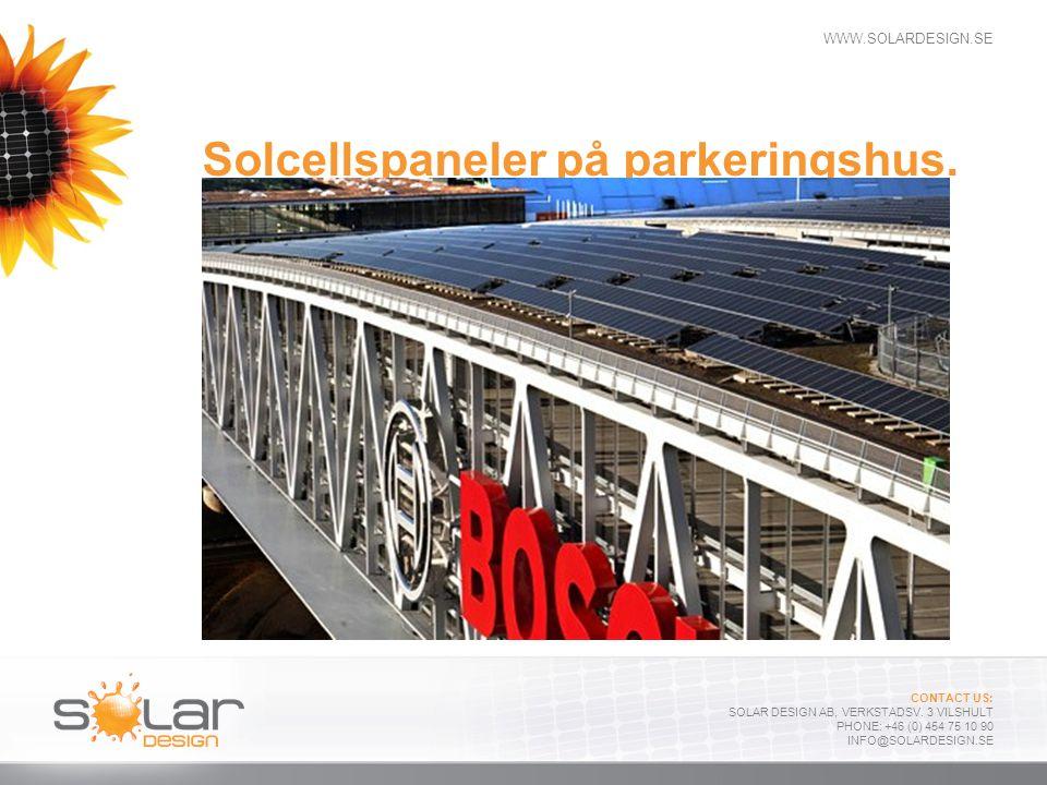WWW.SOLARDESIGN.SE CONTACT US: SOLAR DESIGN AB, VERKSTADSV. 3 VILSHULT PHONE: +46 (0) 454 75 10 90 INFO@SOLARDESIGN.SE Solcellspaneler på parkeringshu
