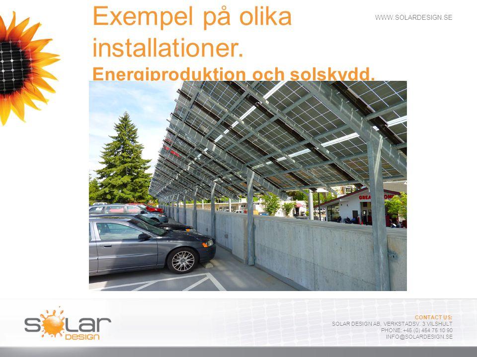 WWW.SOLARDESIGN.SE CONTACT US: SOLAR DESIGN AB, VERKSTADSV. 3 VILSHULT PHONE: +46 (0) 454 75 10 90 INFO@SOLARDESIGN.SE Exempel på olika installationer